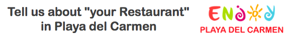 """Tell us about """"your Restaurant"""" in Playa del Carmen"""